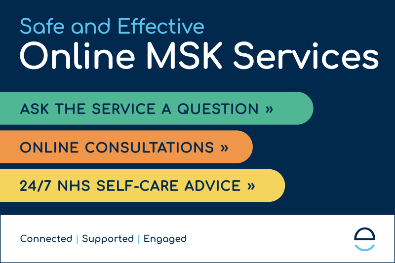 Safe and effective online MSK services. Ask the service a question. Online consultations. 24/7 NHS self-care advice